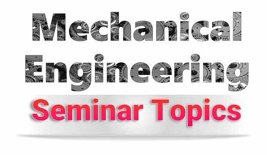 Seminar Topics For Mechanical Engineering